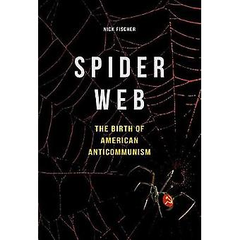 Spider Web - The Birth of American Anticommunism by Nick Fischer - 978