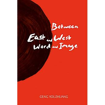 Between East and West/Word and Image by Geng Youzhuang - 978148130367