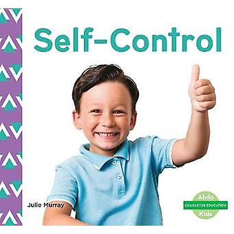 Character Education - Self-Control by Julie Murray - 9781644942772 Book
