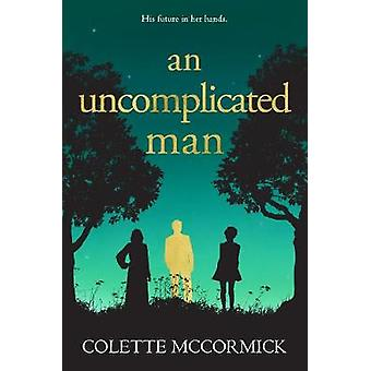 An Uncomplicated Man - the uplifting story you need this winter... by