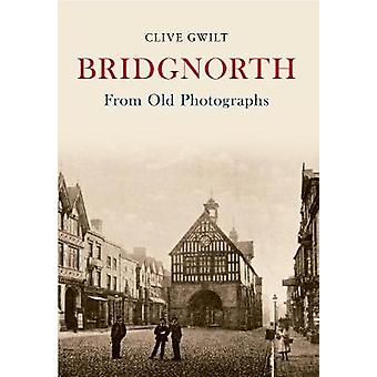 Bridgnorth From Old Photographs by Clive Gwilt - 9781848685864 Book