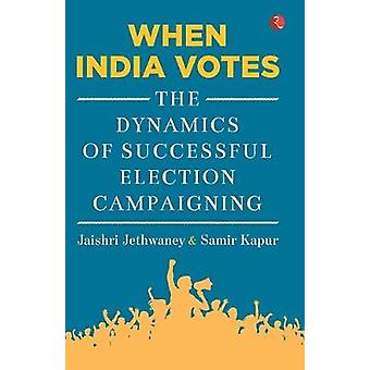When India Votes - The Dynamics of Successful Election Campaigning by