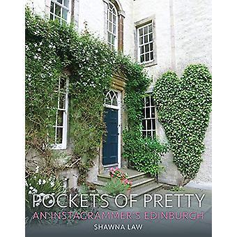 Pockets of Pretty - An Instagrammer's Edinburgh by Shawna Law - 978178