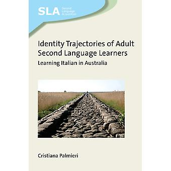Identity Trajectories of Adult Second Language Learners  Learning Italian in Australia by Cristiana Palmieri