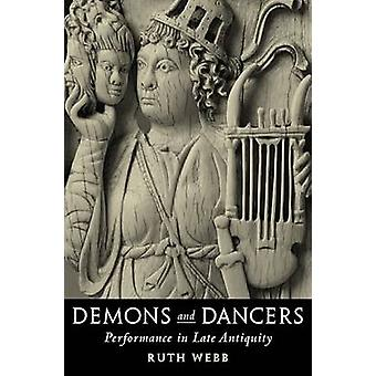 Demons and Dancers - Performance in Late Antiquity by Ruth Webb - 9780