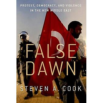 False Dawn - Protest - Democracy - and Violence in the New Middle East