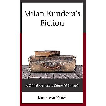 Milan Kundera's Fiction - A Critical Approach to Existential Betrayals