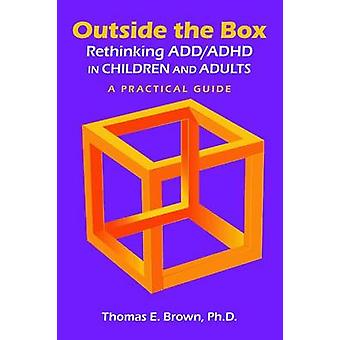 Outside the Box Rethinking ADDADHD in Children and Adults by Thomas Brown