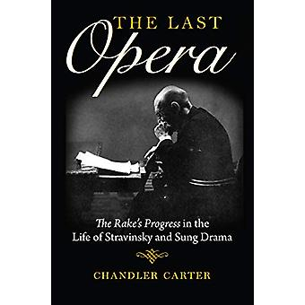 The Last Opera - <I>The Rake's Progress</I> in the Life of Stravinsky
