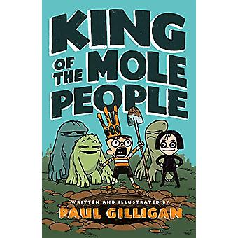 King of the Mole People (Book 1) by Paul Gilligan - 9781250171344 Book