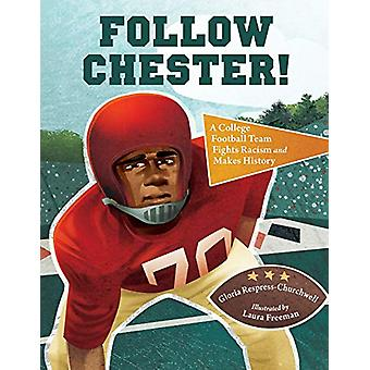Follow Chester! - A College Football Team Fights Racism and Makes Hist