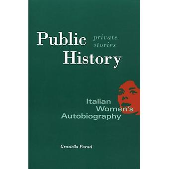 Public History - Private Stories - Italian Women's Autobiography by Gr