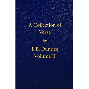 A Collection of Verse  Volume II by J B Dundee