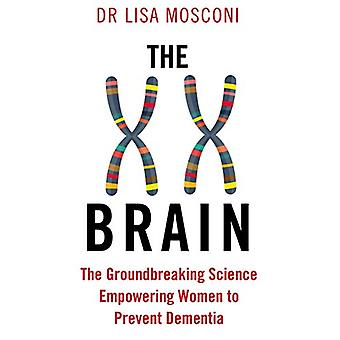 The XX Brain - The Groundbreaking Science Empowering Women to Prevent