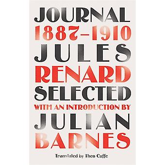 Journal 18871910 riverrun editions  an exclusive new selection of the astounding French classic by Jules Renard & Introduction by Julian Barnes