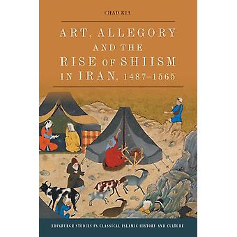 Art Allegory and the Rise of ShiIsm in Iran 14871565 by Chad Kia