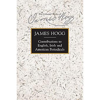 Contributions to English Irish and American Periodicals by James Hogg