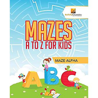 Mazes A to Z for Kids - Maze Alpha by Activity Crusades - 978022821770