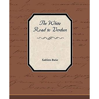 The White Road to Verdun by Kathleen Burke - 9781438537078 Book