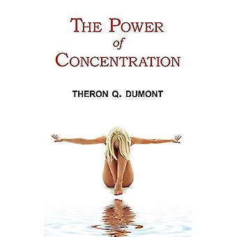 The Power of Concentration - Complete Text of Dumont's Classic by The