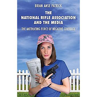 The National Rifle Association and the Media - The Motivating Force of