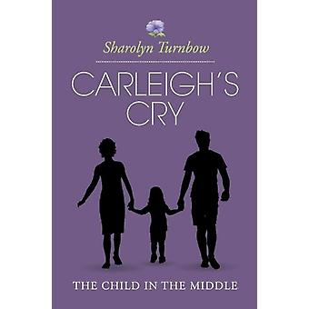 Carleighs Cry The Child in the Middle door Sharolyn Turnbow