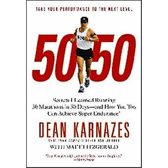 5050 Secrets I Learned Running 50 Marathons In 50 Days by Dean Karnazes & Matt Fitzgerald