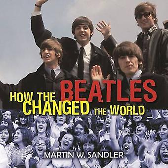 كيف غير البيتلز العالم من قبل مارتن دبليو ساندلر