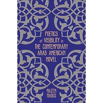 Poetics of Visibility in the Contemporary Arab American Novel by Mazen Naous