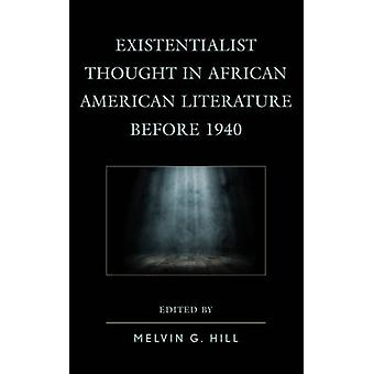 Existentialist Thought in African American Literature before 1940 by Edited by Melvin Hill