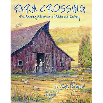 Farm Crossing - The Amazing Adventures of Addie and Zachary by Jack Bu