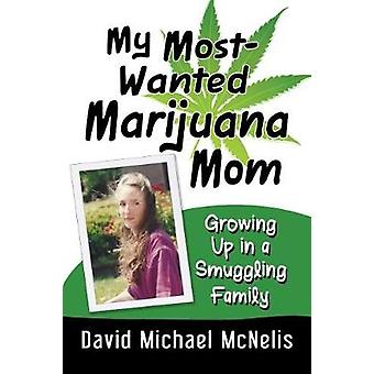 My Most-Wanted Marijuana Mom - Growing Up in a Smuggling Household by