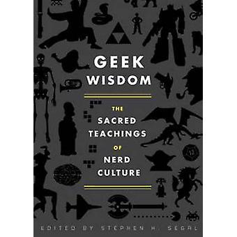 Sagesse de geek - les enseignements sacrés de la Culture Nerd par Stephen H. Segal