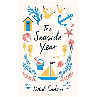 The Seaside Year - A Month-by-Month Guide to Making the Most of the Co