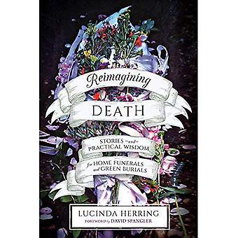 En ny syn död: Berättelser och praktisk visdom för hem begravningar och gröna begravningar
