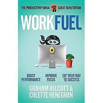 Werk de brandstof: De productiviteit Ninja gids voor voeding (productiviteit Ninja)