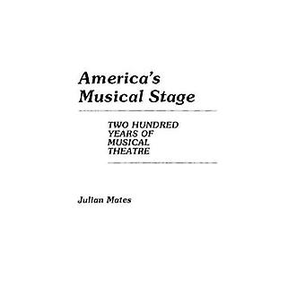 Americas Musical Stage Two Hundred Years of Musical Theatre by Mates & Julian