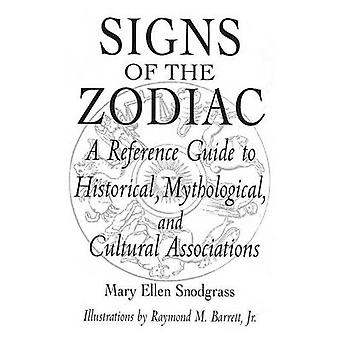 Signs of the Zodiac A Reference Guide to Historical Mythological and Cultural Associations by Snodgrass & Mary
