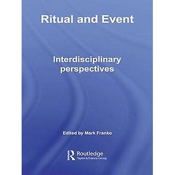 Ritual and Event Interdisciplinary Perspectives by Franko & Mark