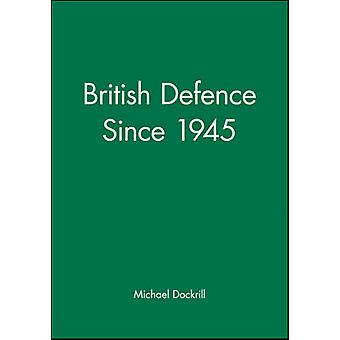 British Defence Since 1945 by Dockrill & Michael L.