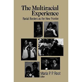 The Multiracial Experience Racial Borders as the New Frontier by Root & Maria P.
