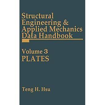 Structural Engineering and Applied Mechanics Data Handbook Volume 3 Plates by Hsu & Teng H.