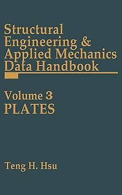 Structural Engineering and Applied Mechanics Data Handbook Volume 3 Plates by Hsu & Teng H.