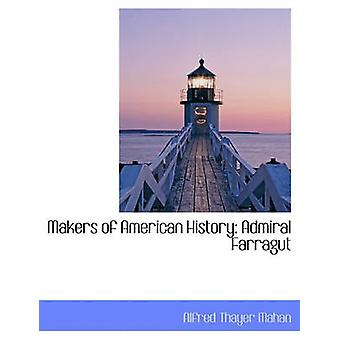 Makers of American History Admiral Farragut by Mahan & Alfred Thayer