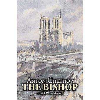 The Bishop and Other Stories by Anton Chekhov Fiction Classics Literary Short Stories by Chekhov & Anton