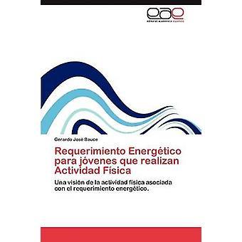 Requerimiento Energetico Para Jovenes Que Realizan Actividad Fisica by Bauce & Gerardo Jos