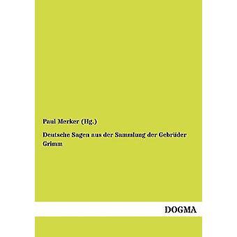 Deutsche Sagen Aus Der Sammlung Der Gebr Der Grimm by Merker Hg . & Paul