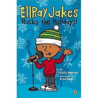 Ellray Jakes Rocks the Holidays! by Sally Warner - Brian Biggs - 9780