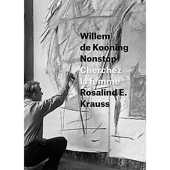 Willem de Kooning Nonstop - Cherchez la Femme by Rosalind E. Krauss -