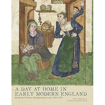 A Day at Home in Early Modern England - Material Culture and Domestic